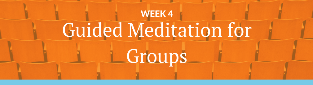 Image with text: Week 4 - Guided Meditation for Groups - Guided Meditation Teacher Training